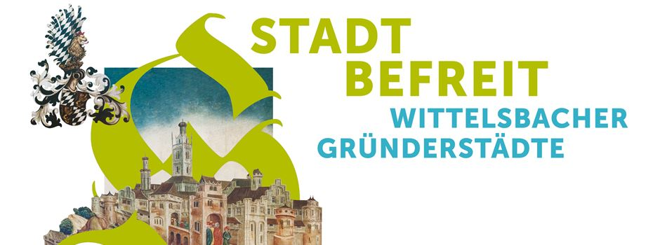 """Bayerische Landesausstellung 2020 - """"Stadt befreit. Wittelsbacher Gründerstädte"""""""